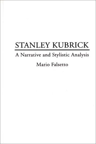 9780313292460: Stanley Kubrick: A Narrative and Stylistic Analysis