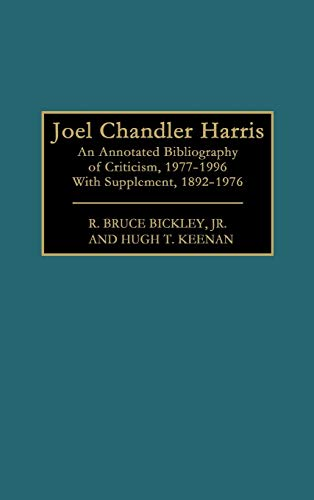 9780313292637: Joel Chandler Harris: An Annotated Bibliography of Criticism, 1977-1996, With Supplement, 1892-1976 (Bibliographies and Indexes in American Literature)