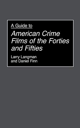 A Guide to American Crime Films of the Forties and Fifties: L. Langman, D. Finn