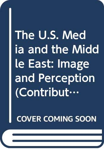 9780313292798: The U.S. Media and the Middle East: Image and Perception (Contributions to the Study of Mass Media & Communications)