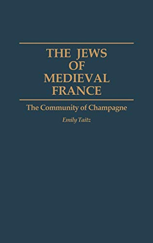 Jews of Medieval France. The Community of Champagne.: Taitz, Emily