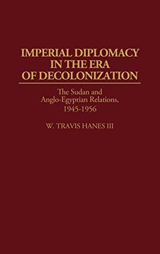 9780313293412: Imperial Diplomacy in the Era of Decolonization: The Sudan and Anglo-Egyptian Relations, 1945-1956 (Contributions in Comparative Colonial Studies)