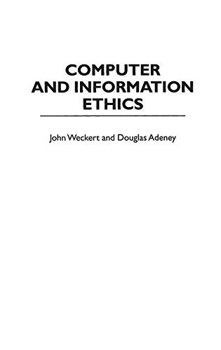 Computer and Information Ethics (Contributions to the: John Weckert, Douglas