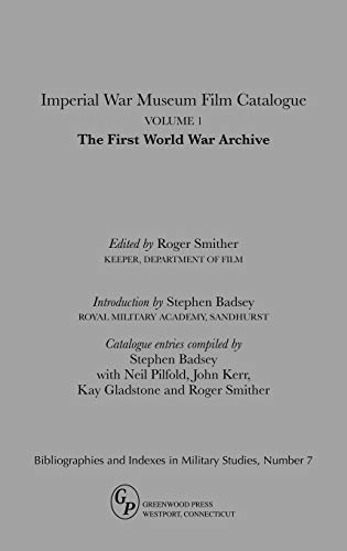 Imperial War Museum Film Catalogue I: The First World War Archive Volume l