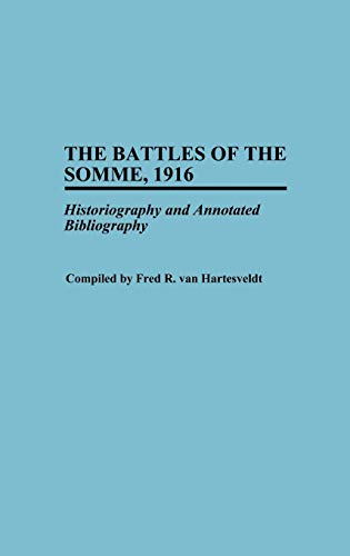 9780313293863: The Battles of the Somme, 1916: Historiography and Annotated Bibliography (Bibliographies of Battles and Leaders)