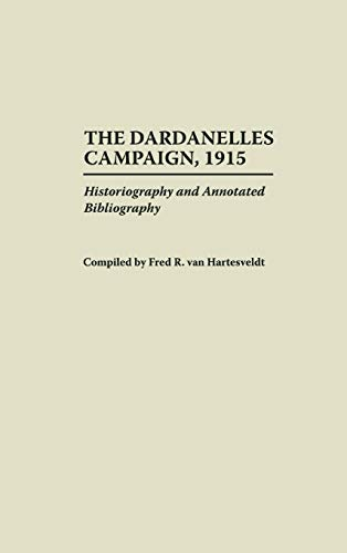 9780313293870: The Dardanelles Campaign, 1915: Historiography and Annotated Bibliography (Bibliographies of Battles and Leaders)