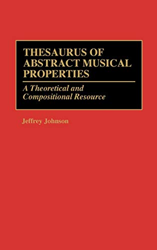 9780313293924: Thesaurus of Abstract Musical Properties: A Theoretical and Compositional Resource (Music Reference Collection)