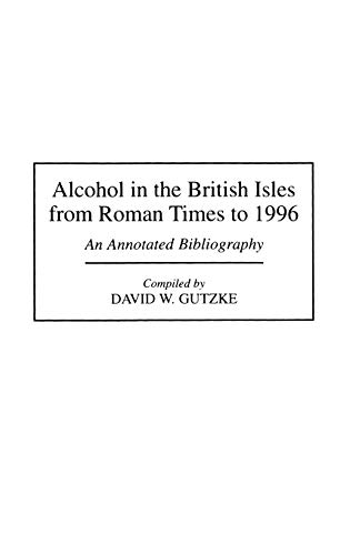 9780313294204: Alcohol in the British Isles from Roman Times to 1996: An Annotated Bibliography (Bibliographies and Indexes in World History)