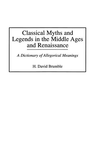 9780313294518: Classical Myths and Legends in the Middle Ages and Renaissance: A Dictionary of Allegorical Meanings
