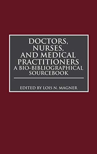 9780313294525: Doctors, Nurses, and Medical Practitioners: A Bio-Bibliographical Sourcebook