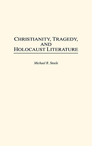 Christianity, Tragedy, and Holocaust Literature.: Steele, Michael R.