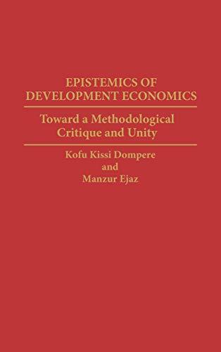 Epistemics of Development Economics: Toward a Methodological: Dompere, Kofi Kissi;
