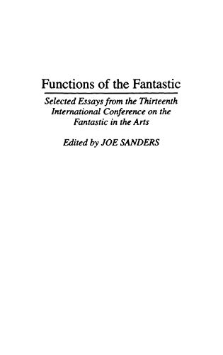9780313295218: Functions of the Fantastic: Selected Essays from the Thirteenth International Conference on the Fantastic in the Arts (Contributions to the Study of Science Fiction and Fantasy)