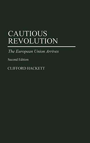 Cautious Revolution: The European Union Arrives, 2nd Edition (Contributions in Political Science): ...