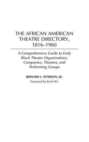 The African American Theatre Directory, 1816-1960: A Comprehensive Guide to Early Black Theatre ...