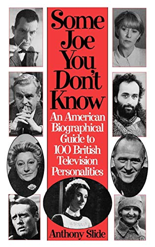 Some Joe You Don't Know: An American Biographical Guide to 100 British Television Personalities (Studies in the Shoah; XIII) (0313295506) by Anthony Slide