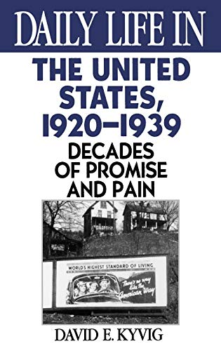 Daily Life in the United States, 1920-1939: Decades of Promise and Pain: Kyvig, David E