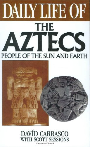 9780313295584: Daily Life of the Aztecs: People of the Sun and Earth