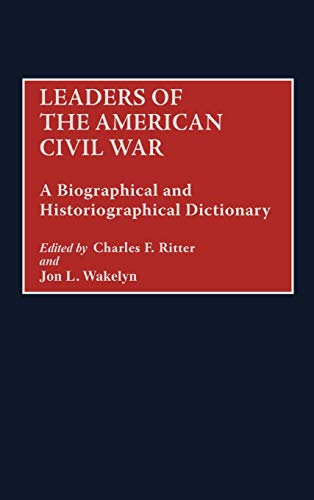 9780313295607: Leaders of the American Civil War: A Biographical and Historiographical Dictionary (And Criticism)