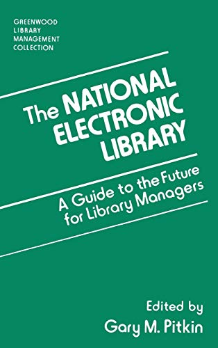 9780313296130: The National Electronic Library: A Guide to the Future for Library Managers (Greenwood Library Management Collection)