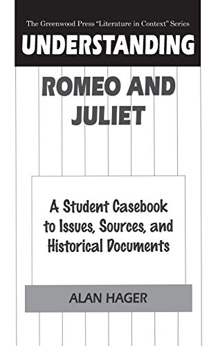 "Understanding Romeo and Juliet: A Student Casebook to Issues, Sources, and Historical Documents (The Greenwood Press ""Literature in Context"" Series) (0313296162) by Hager, Alan"