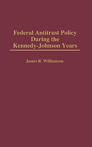 9780313296413: Federal Antitrust Policy During the Kennedy-Johnson Years: (Contributions in American History)