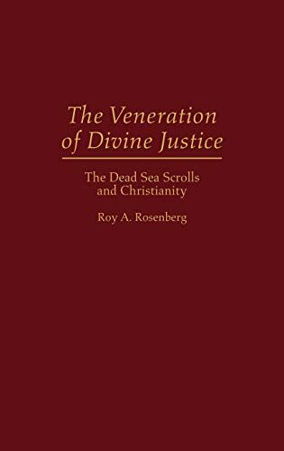 The Veneration of Divine Justice: The Dead Sea Scrolls and Christianity.: Rosenberg, Roy A.