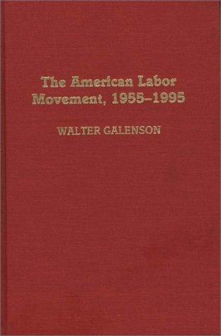 9780313296772: The American Labor Movement, 1955-1995 (Contributions in Labor Studies)