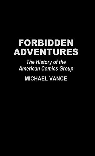 9780313296789: Forbidden Adventures: The History of the American Comics Group (Contributions to the Study of Popular Culture)
