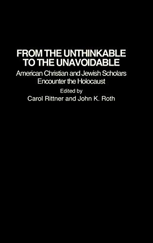 9780313296833: From the Unthinkable to the Unavoidable: American Christian and Jewish Scholars Encounter the Holocaust (Contributions to the Study of Religion)