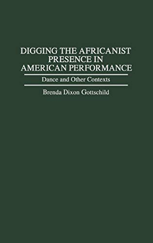 9780313296840: Digging the Africanist Presence in American Performance: Dance and Other Contexts (Contributions in Afro-American and African Studies)