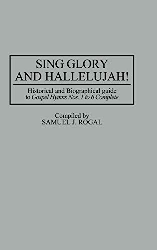 Sing Glory and Hallelujah!: Historical and Biographical Guide to Gospel Hymns Nos. 1 to 6 Complet...