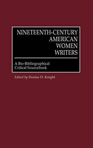 Nineteenth-Century American Women Writers: A Bio-Bibliographical Critical: Denise Knight (ed.);