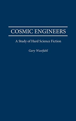 Cosmic Engineers: A Study of Hard Science Fiction (Contributions to the Study of Science Fiction &...