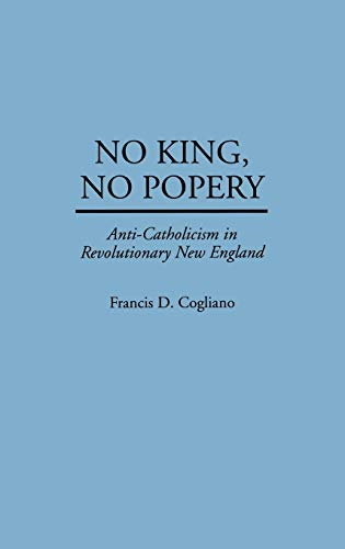 9780313297298: No King, No Popery: Anti-Catholicism in Revolutionary New England (Contributions in American History)