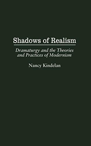9780313297366: Shadows of Realism: Dramaturgy and the Theories and Practices of Modernism (Contributions in Drama and Theatre Studies,)