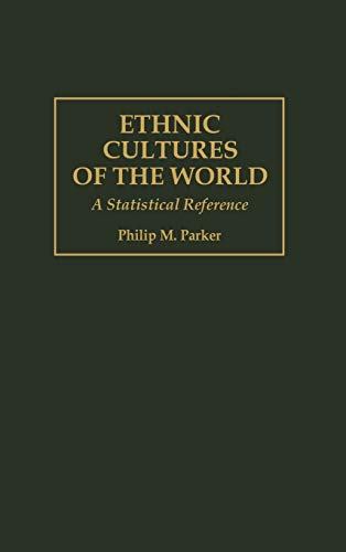 9780313297670: Ethnic Cultures of the World: A Statistical Reference (Cross-Cultural Statistical Encyclopedia of the World)