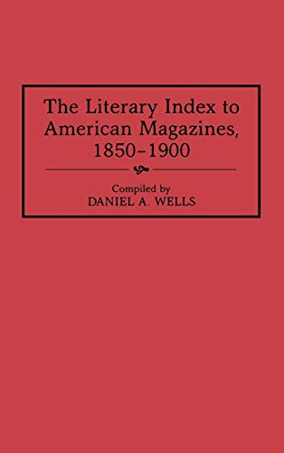 9780313298400: The Literary Index to American Magazines, 1850-1900 (Bibliographies and Indexes in American Literature)