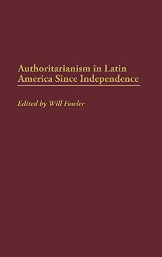9780313298431: Authoritarianism in Latin America Since Independence: (Contributions in Latin American Studies)