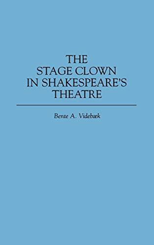 9780313298721: The Stage Clown in Shakespeare's Theatre: (Contributions in Drama and Theatre Studies)