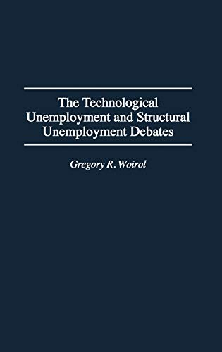 9780313298929: The Technological Unemployment and Structural Unemployment Debates: (Contributions in Economics and Economic History)
