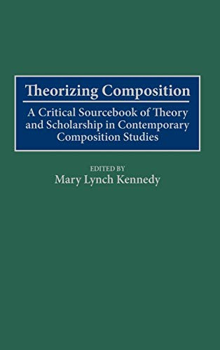 9780313299278: Theorizing Composition: A Critical Sourcebook of Theory and Scholarship in Contemporary Composition Studies