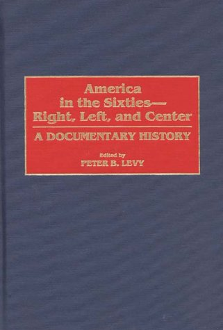 9780313299360: America in the Sixties--Right, Left, and Center: A Documentary History (History; 60)