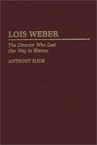 9780313299452: Lois Weber: The Director Who Lost Her Way in History (Contributions to the Study of Popular Culture)