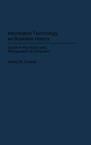 9780313299506: Information Technology as Business History: Issues in the History and Management of Computers (Contributions in Economics & Economic History)