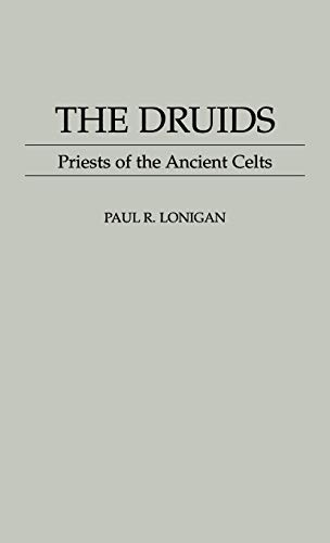 9780313299551: The Druids: Priests of the Ancient Celts (Contributions to the Study of Religion)