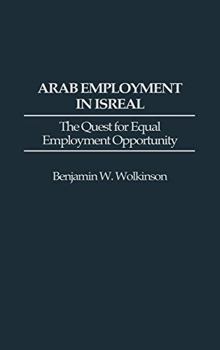 9780313299599: Arab Employment in Israel: The Quest for Equal Employment Opportunity (Contributions in Labor Studies)
