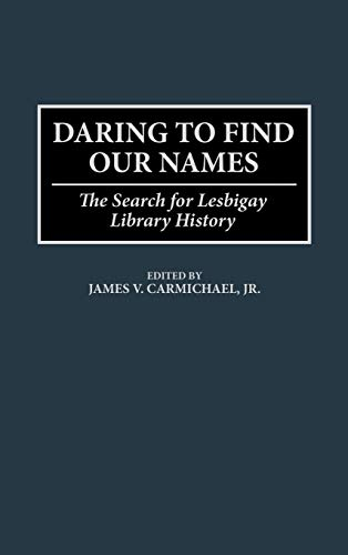 9780313299636: Daring to Find Our Names: The Search for Lesbigay Library History (Beta Phi Mu Monograph Series; 5)