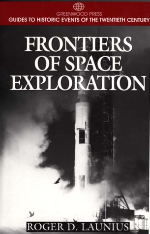 Frontiers of Space Exploration (Greenwood Press Guides: Launius, Roger D.
