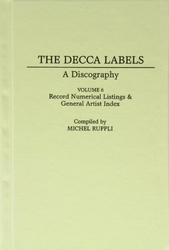 9780313299896: The Decca Labels: A Discography, Volume 6, Record Numerical Listings & General Artist Index (Discographies: Association for Recorded Sound Collections Discographic Reference)
